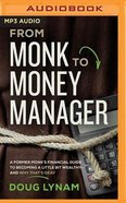 From Monk to Money Manager: A Former Monk's Financial Guide to Becoming a Little Bit Wealthy--And Why That's Okay (Unabridged, Mp3) CD