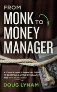 From Monk to Money Manager: A Former Monk's Financial Guide to Becoming a Little Bit Wealthy--And Why That's Okay (Unabridged, 8 Cds) CD