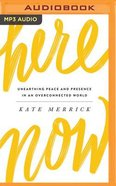 Here, Now: Unearthing Peace and Presence in An Overconnected World (Unabridged, Mp3) CD