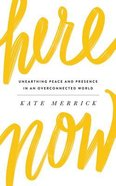 Here, Now: Unearthing Peace and Presence in An Overconnected World (Unabridged, 4 Cds) CD