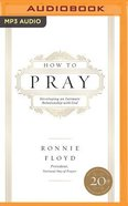 How to Pray: Developing An Intimate Relationship With God (Unabridged, Mp3) CD