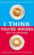 I Think You're Wrong (Unabridged, 6 Cds): A Guide to Grace-Filled Political Conversations (But I'm Listening) CD