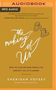 The Making of Us: Who We Can Become When Life Doesn't Go as Planned (Unabridged, Mp3) CD
