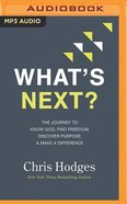 What's Next?: The Journey to Know God, Find Freedom, Discover Purpose, and Make a Difference (Unabridged, Mp3) CD