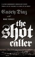 The Shot Caller: A Latino Gangbanger's Miraculous Escape From a Life of Violence to a New Life in Christ (Unabridged, 5 Cds) CD
