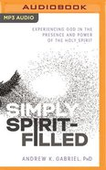 Simply Spirit-Filled: Experiencing God in the Presence and Power of the Holy Spirit (Unabridged, Mp3) CD