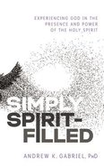 Simply Spirit-Filled: Experiencing God in the Presence and Power of the Holy Spirit (Unabridged, 6 Cds) CD