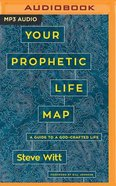 Your Prophetic Life Map: 16 Keys to a God-Crafted Life (Unabridged, Mp3) CD