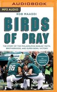 Birds of Pray: The Story of the Philadelphia Eagles' Faith, Brotherhood, and Super Bowl Victory (Unabridged, Mp3) CD