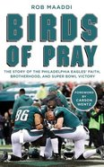 Birds of Pray: The Story of the Philadelphia Eagles' Faith, Brotherhood, and Super Bowl Victory (Unabridged, 4 Cds) CD