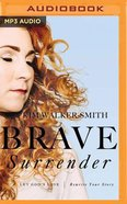 Brave Surrender: Let God's Love Rewrite Your Story (Unabridged, Mp3) CD