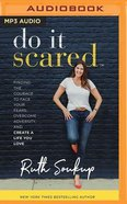 Do It Scared: Finding the Courage to Face Your Fears, Overcome Adversity, and Create a Life You Love (Unabridged, Mp3) CD
