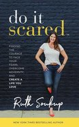 Do It Scared: Finding the Courage to Face Your Fears, Overcome Adversity, and Create a Life You Love (Unabridged, 6 Cds) CD