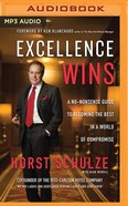 Excellence Wins: A No-Nonsense Guide to Becoming the Best in a World of Compromise (Unabridged, Mp3) CD