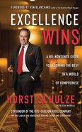 Excellence Wins: A No-Nonsense Guide to Becoming the Best in a World of Compromise (Unabridged, 4 Cds) CD