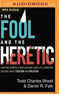 The Fool and the Heretic: How Two Scientists Moved Beyond Labels to a Christian Dialog About Creation and Evolution (Unabridged, Mp3) CD