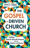 The Gospel-Driven Church: Uniting Church Growth Dreams With the Metrics of Grace (Unabridged, 6 Cds) CD