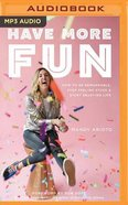 Have More Fun: How to Be Remarkable, Stop Feeling Stuck, and Start Enjoying Life (Unabridged, Mp3) CD