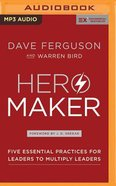 Hero Maker : Five Essential Practices For Leaders to Multiply Leaders (Unabridged, MP3) (Exponential Series) CD