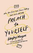 Preach to Yourself: When Your Inner Critic Comes Calling, Talk Back With Truth (Unabridged, 4 Cds) CD