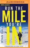 Run the Mile You're in: Finding God in Every Step (Unabridged, Mp3) CD