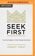 Seek First: How the Kingdom of God Changes Everything (Unabridged, Mp3) CD