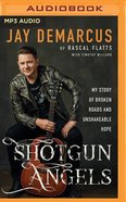 Shotgun Angels: My Story of Broken Roads and Unshakeable Hope (Unabridged, Mp3) CD
