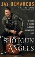 Shotgun Angels: My Story of Broken Roads and Unshakeable Hope (Unabridged, 6 Cds) CD