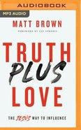 Truth Plus Love: The Jesus Way to Influence (Unabridged, Mp3) CD