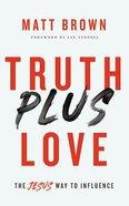Truth Plus Love: The Jesus Way to Influence (Unabridged, 6 Cds) CD