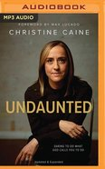 Undaunted: Daring to Do What God Calls You to Do (Unabridged, Mp3) CD