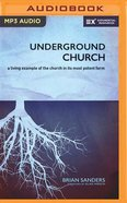 Underground Church: A Living Example of the Church in Its Most Potent Form (Unabridged, Mp3) CD