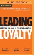 Leading Loyalty: Cracking the Code to Customer Devotion (Unabridged, Mp3) CD