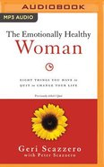 The Emotionally Healthy Woman: Eight Things You Have to Quit to Change Your Life (Unabridged, Mp3) CD