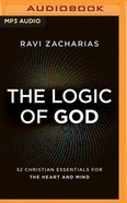 The Logic of God: 52 Christian Essentials For the Heart and Mind (Unabridged, Mp3) CD