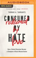 Consumed By Hate, Redeemed By Love: How a Violent Klansman Became a Champion of Racial Reconciliation (Unabridged, Mp3) CD