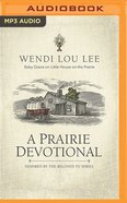 A Prairie Devotional: 100 Devotions Inspired By the Beloved Tv Series (Unabridged, Mp3) CD