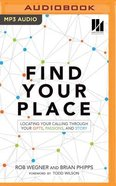 Find Your Place: Locating Your Calling Through Your Gifts, Passions, and Story (Unabridged, Mp3) CD