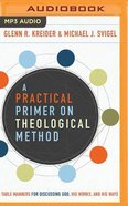 A Practical Primer on Theological Method: Table Manners For Discussing God, His Works, and His Ways (Unabridged, Mp3) CD