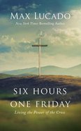 Six Hours One Friday: Living the Power of the Cross (Unabridged, 4 Cds) CD