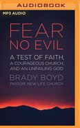 Fear No Evil: A Test of Faith, a Courageous Church, and An Unfailing God (Unabridged, Mp3) CD