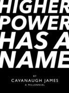 Higher Power Has a Name: A Millennial Hardback