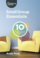 Small Group Essentials: 10 Keys to Unlock Your Group's Potential Paperback
