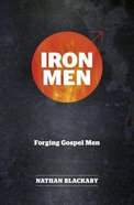 Iron Men: Forging Gospel Men Paperback