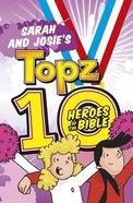 Sarah and Josie's Topz 10 Heroes of the Bible (Topz Series) Paperback