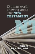 10 Things Worth Knowing About the New Testament Paperback