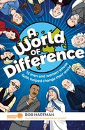 A World of Difference: 12 Men and Women Whose Faith Helped Change Their World Paperback