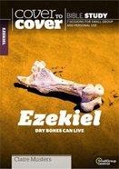 Ezekiel: Dry Bones Can Live (Cover To Cover Bible Study Guide Series) Paperback