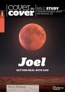 Joel: Getting Real With God (7 Sessions) (Cover To Cover Bible Study Guide Series) Paperback