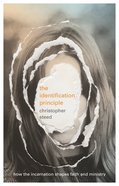 The Identification Principle: How the Incarnation Shapes Faith and Ministry Paperback